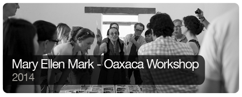 Mary Ellen Mark - Oaxaca Workshop - 2014 - Trips