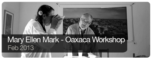 Mary Ellen Mark - Oaxaca Workshop - February 2013 - Trips