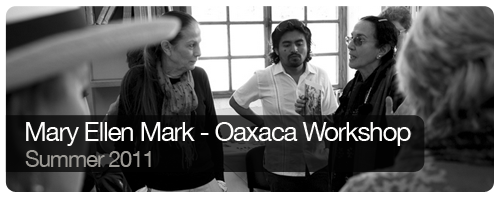 Mary Ellen Mark - Oaxaca Workshop - Summer 2011 - Trips