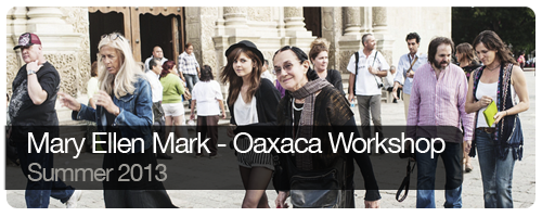 Mary Ellen Mark - Oaxaca Workshop - Summer 2013 - Trips